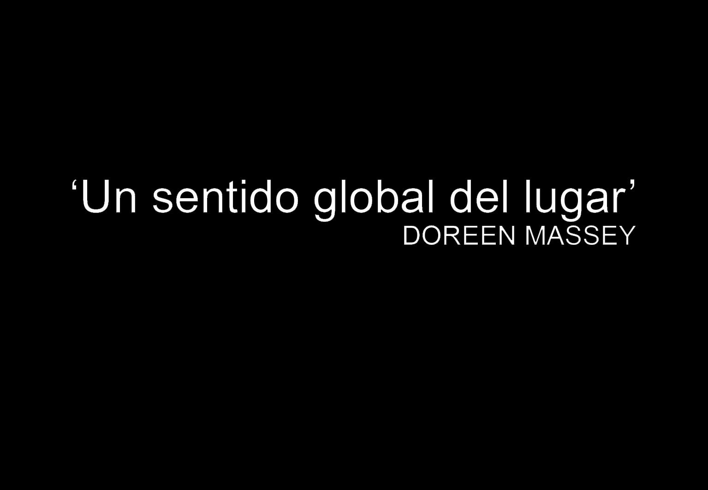 «Un sentido global del lugar». Doreen Massey